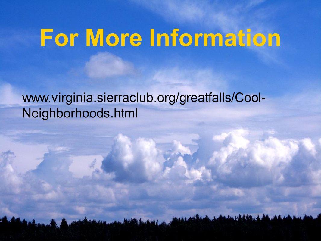 For More Information www.virginia.sierraclub.org/greatfalls/Cool- Neighborhoods.html