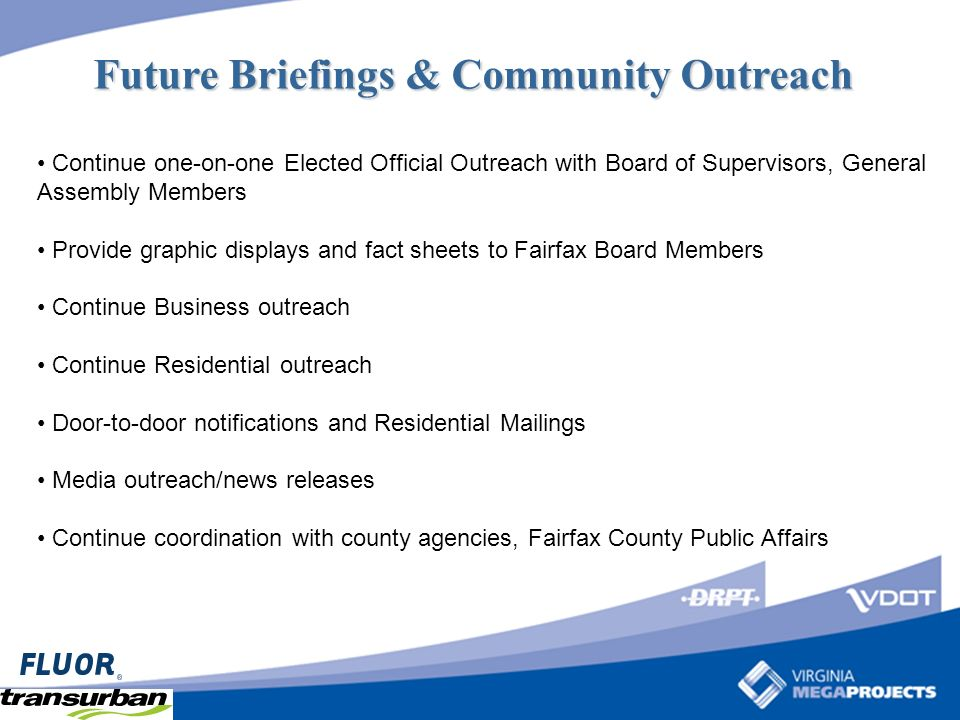 Continue one-on-one Elected Official Outreach with Board of Supervisors, General Assembly Members Provide graphic displays and fact sheets to Fairfax