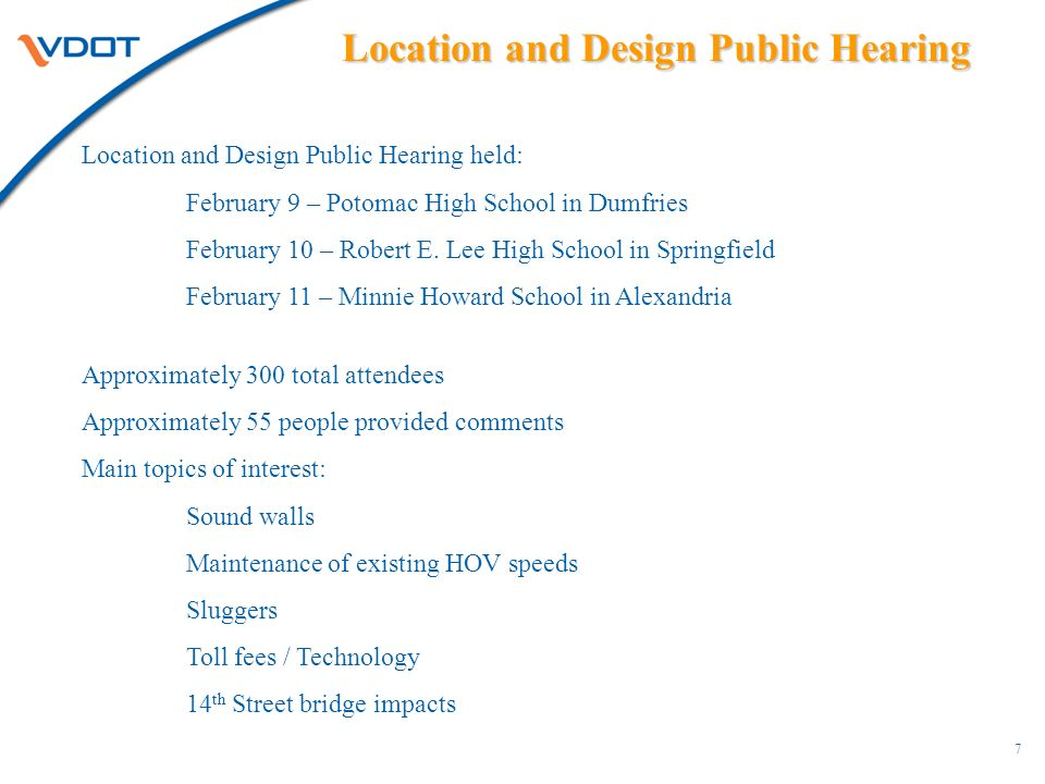 Location and Design Public Hearing 7 Location and Design Public Hearing held: February 9 – Potomac High School in Dumfries February 10 – Robert E.
