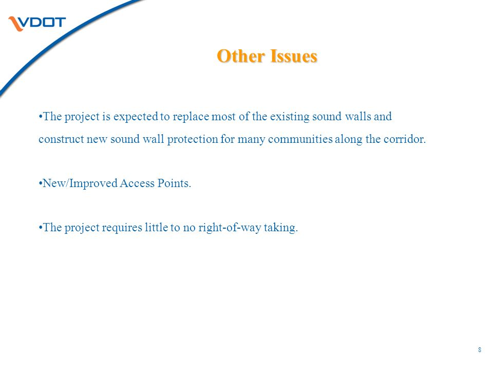 Other Issues 8 The project is expected to replace most of the existing sound walls and construct new sound wall protection for many communities along the corridor.