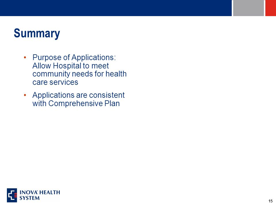15 Summary Purpose of Applications: Allow Hospital to meet community needs for health care services Applications are consistent with Comprehensive Pla