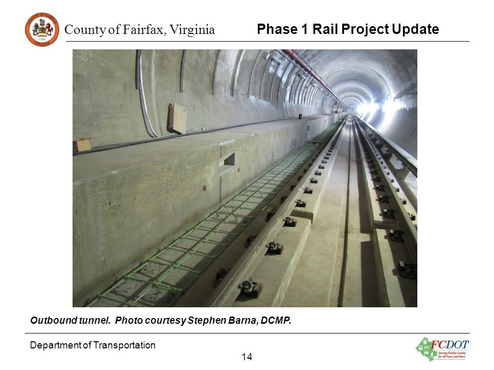 County of Fairfax, Virginia Department of Transportation 14 Phase 1 Rail Project Update Outbound tunnel. Photo courtesy Stephen Barna, DCMP.