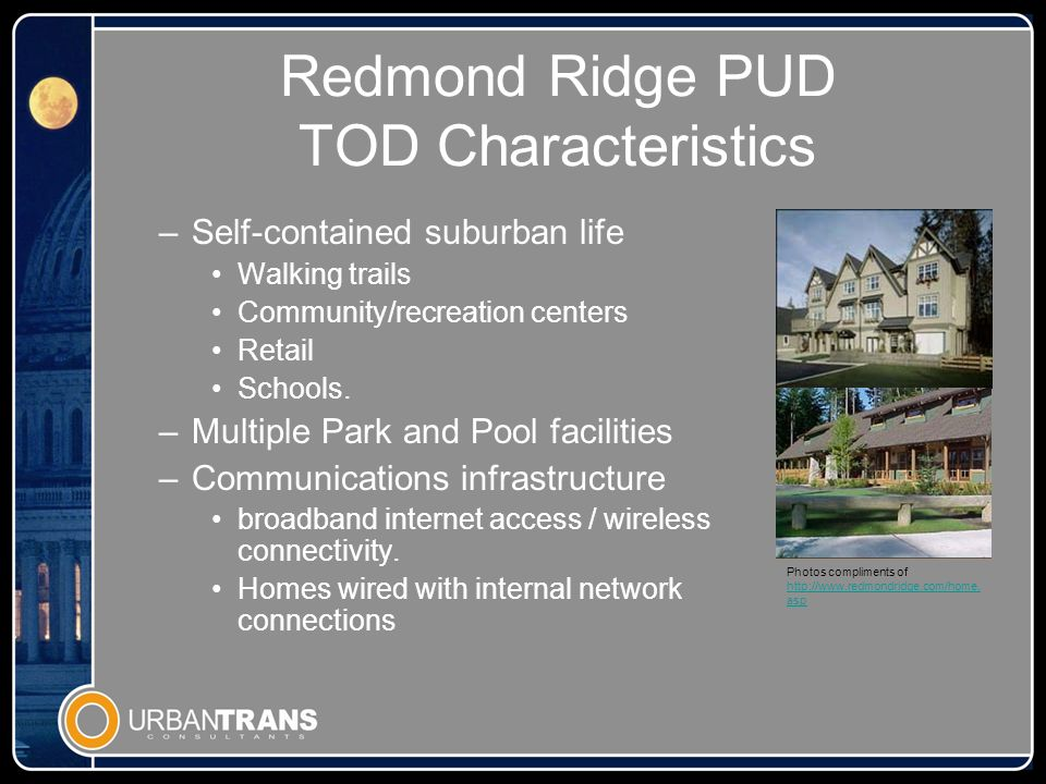 Redmond Ridge PUD TOD Characteristics –Self-contained suburban life Walking trails Community/recreation centers Retail Schools.
