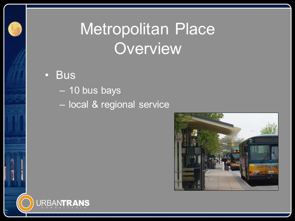 Metropolitan Place Overview Bus –10 bus bays –local & regional service