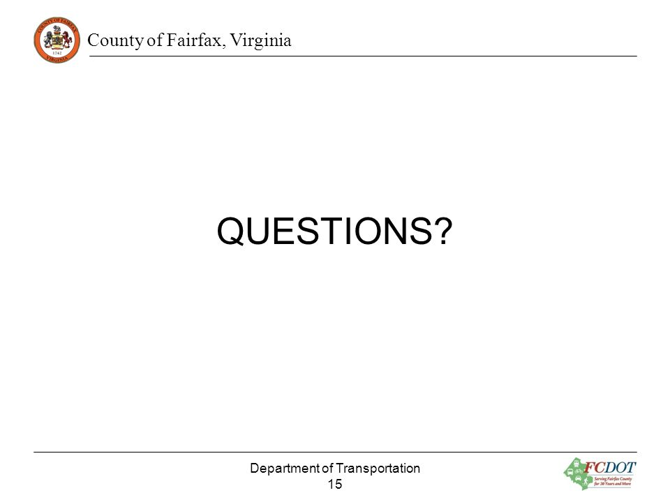 County of Fairfax, Virginia QUESTIONS? Department of Transportation 15