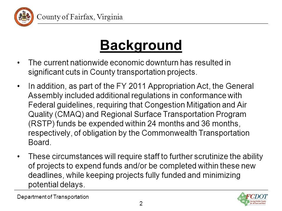 County of Fairfax, Virginia Department of Transportation 2 Background The current nationwide economic downturn has resulted in significant cuts in County transportation projects.