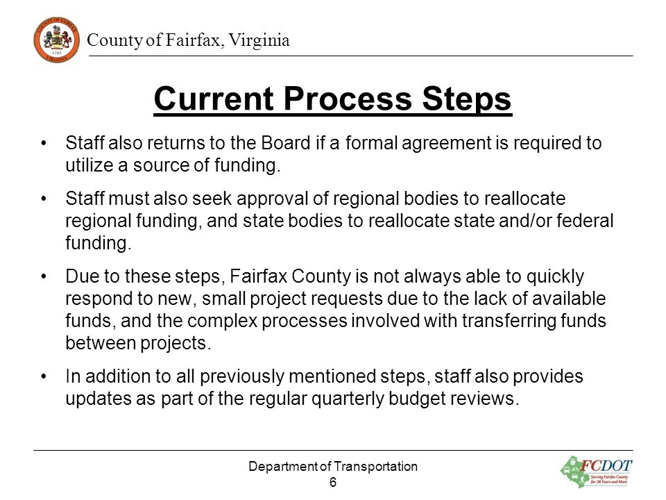 County of Fairfax, Virginia Current Process Steps Staff also returns to the Board if a formal agreement is required to utilize a source of funding. St