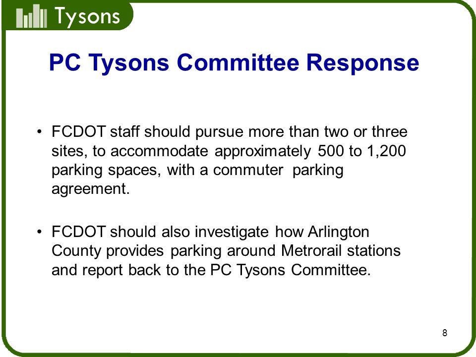 Tysons 8 PC Tysons Committee Response FCDOT staff should pursue more than two or three sites, to accommodate approximately 500 to 1,200 parking spaces