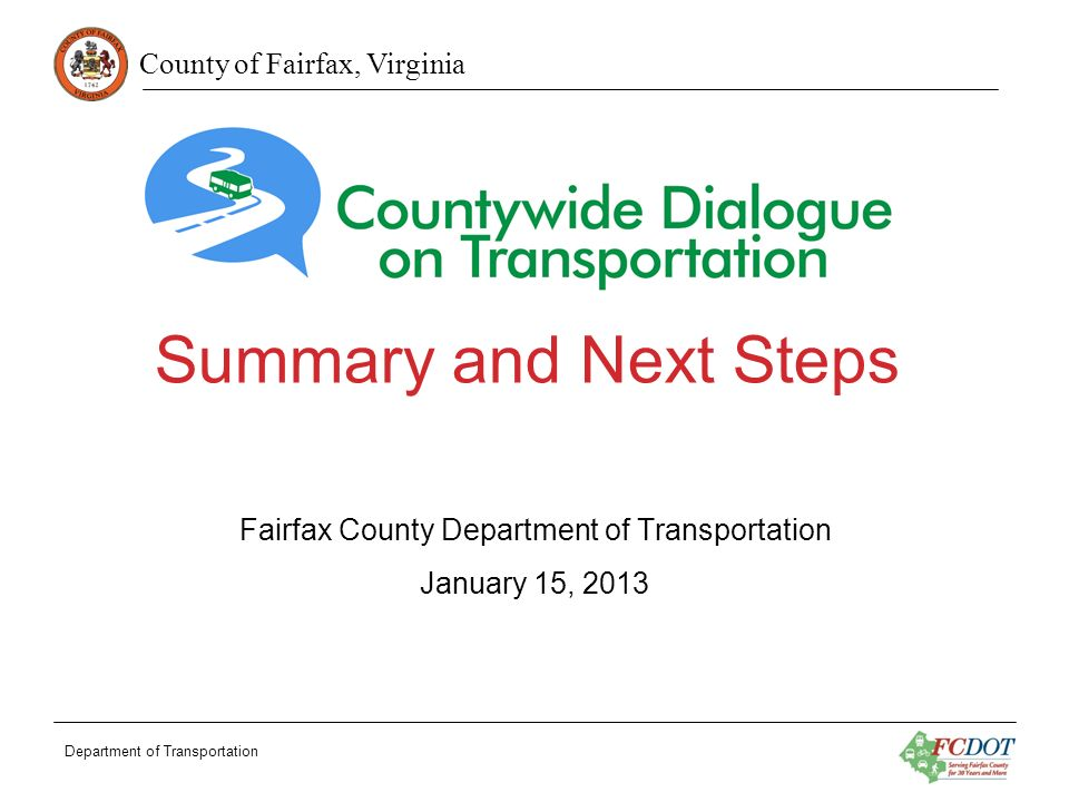 County of Fairfax, Virginia Summary and Next Steps Fairfax County Department of Transportation January 15, 2013 Department of Transportation