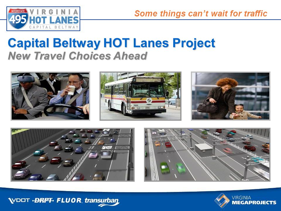 Some things cant wait for traffic Capital Beltway HOT Lanes Project New Travel Choices Ahead
