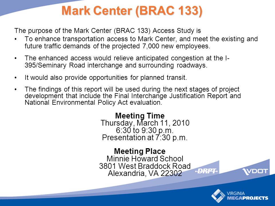 Mark Center (BRAC 133) The purpose of the Mark Center (BRAC 133) Access Study is To enhance transportation access to Mark Center, and meet the existing and future traffic demands of the projected 7,000 new employees.