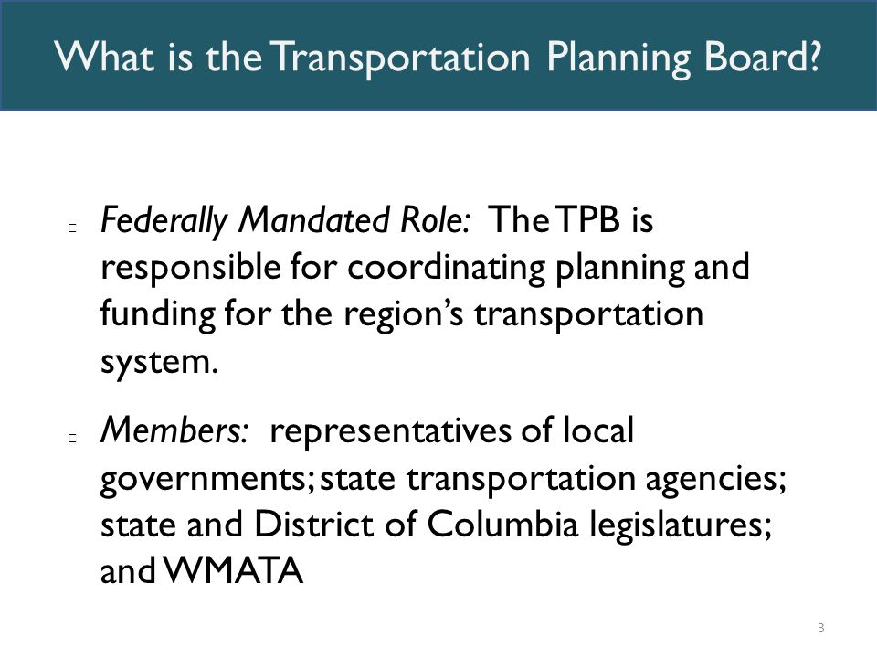 4 Key Roles of the TPB 1.Federally required planning process 2.Forum for regional coordination 3.Technical resources for decision-making