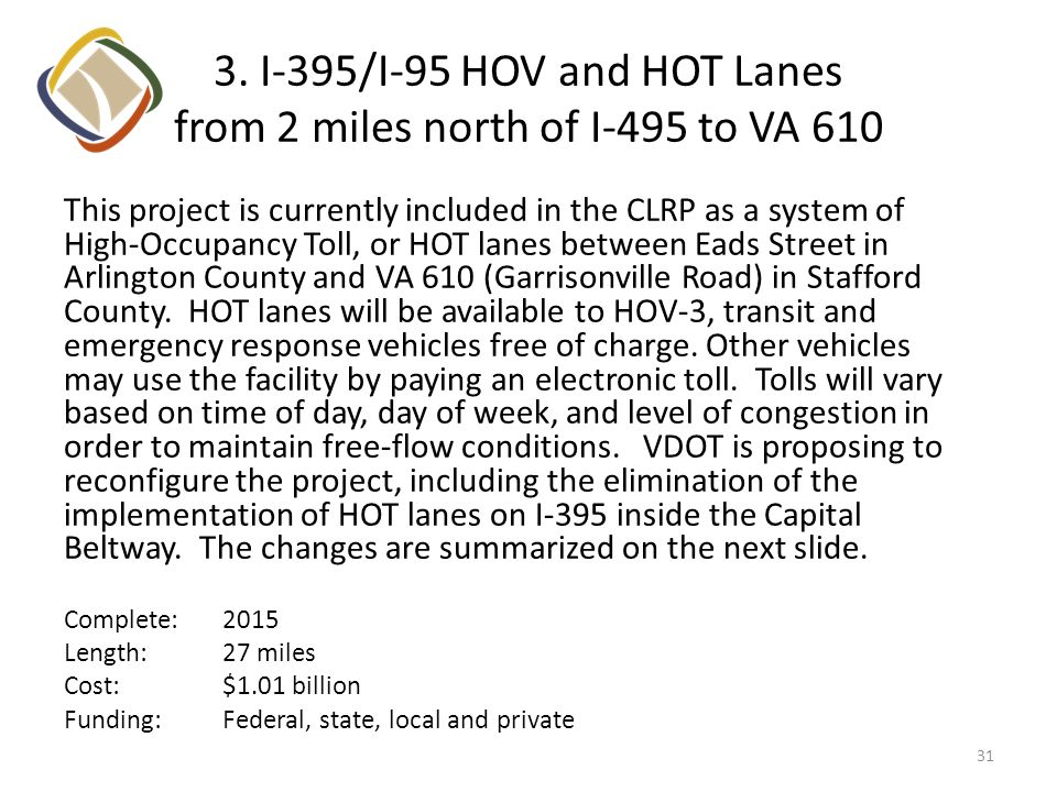 3. I-395/I-95 HOV and HOT Lanes from 2 miles north of I-495 to VA 610 This project is currently included in the CLRP as a system of High-Occupancy Tol