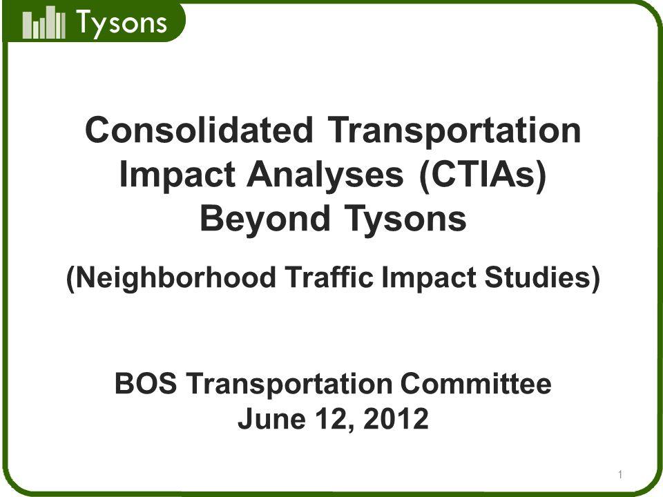Tysons Consolidated Transportation Impact Analyses (CTIAs) Beyond Tysons (Neighborhood Traffic Impact Studies) BOS Transportation Committee June 12, 2