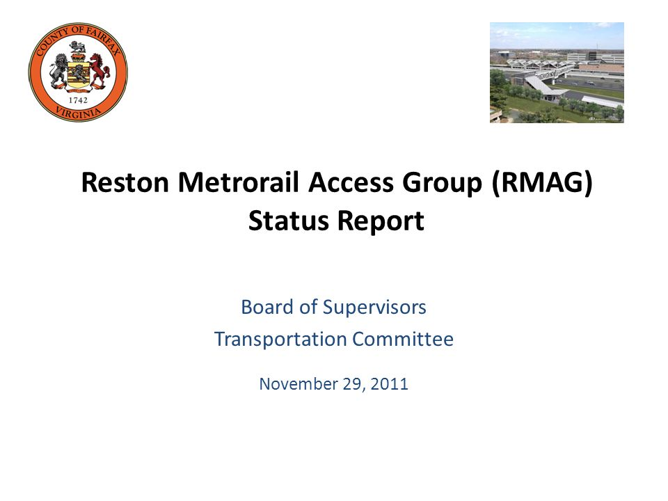 Reston Metrorail Access Group (RMAG) Status Report Board of Supervisors Transportation Committee November 29, 2011
