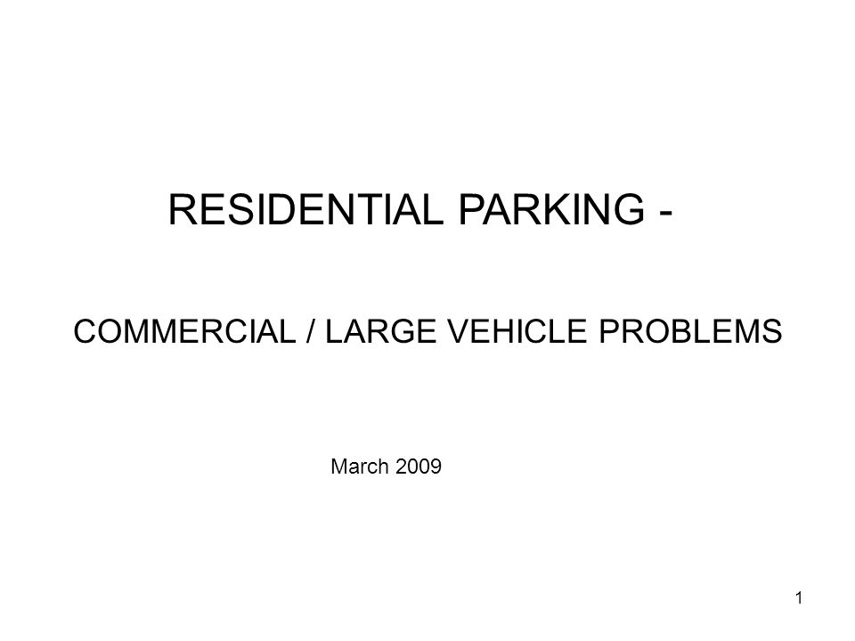 1 RESIDENTIAL PARKING - COMMERCIAL / LARGE VEHICLE PROBLEMS March 2009