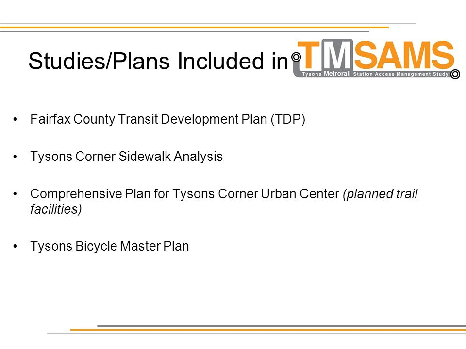 Studies/Plans Included in Fairfax County Transit Development Plan (TDP) Tysons Corner Sidewalk Analysis Comprehensive Plan for Tysons Corner Urban Center (planned trail facilities) Tysons Bicycle Master Plan