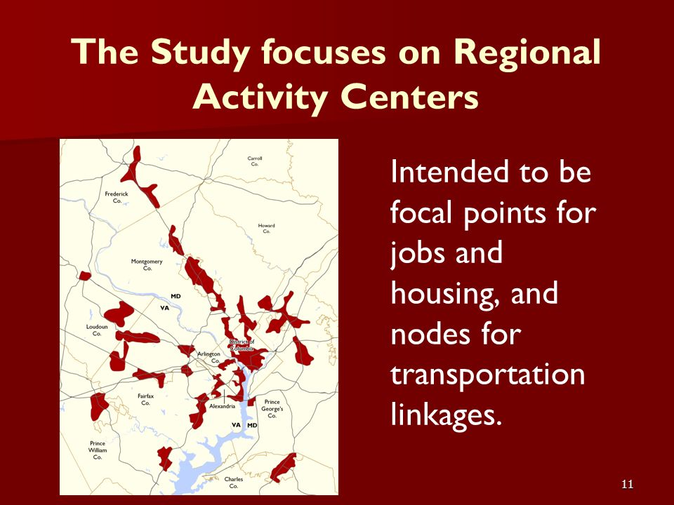 11 Intended to be focal points for jobs and housing, and nodes for transportation linkages. The Study focuses on Regional Activity Centers