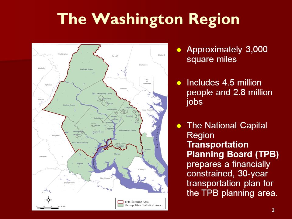 2 The Washington Region Approximately 3,000 square miles Includes 4.5 million people and 2.8 million jobs The National Capital Region Transportation P