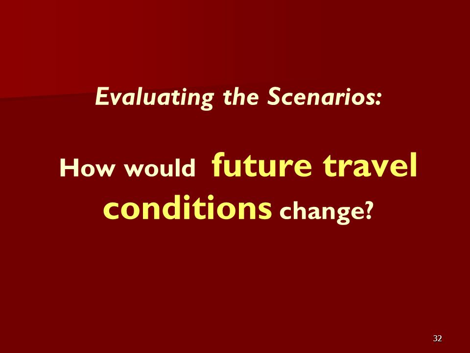 32 Evaluating the Scenarios: How would future travel conditions change?