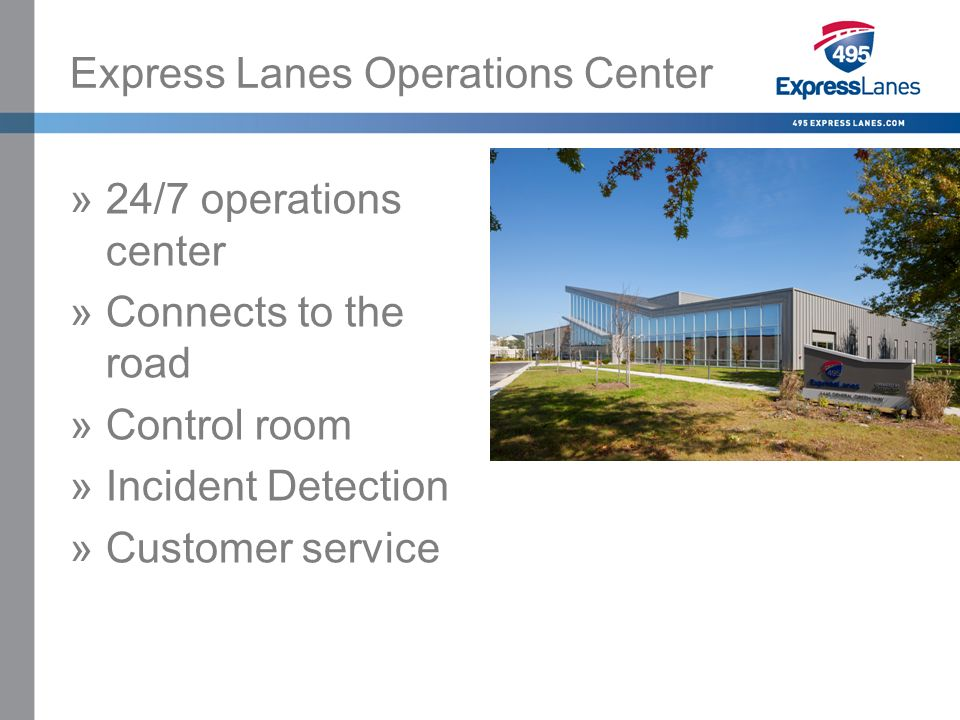Click to edit Master title style »Click to edit Master text styles –Second level Third level –Fourth level Fifth level Express Lanes Operations Center »24/7 operations center »Connects to the road »Control room »Incident Detection »Customer service