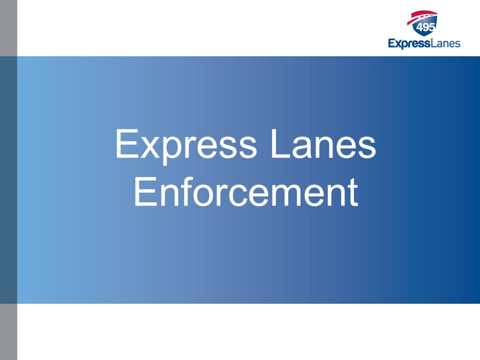 Click to edit Master title style »Click to edit Master text styles –Second level Third level –Fourth level Fifth level Express Lanes Enforcement