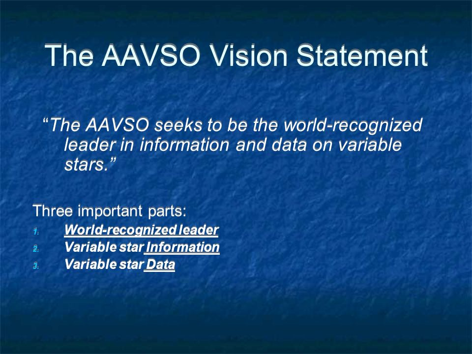 The AAVSO Vision Statement The AAVSO seeks to be the world-recognized leader in information and data on variable stars.