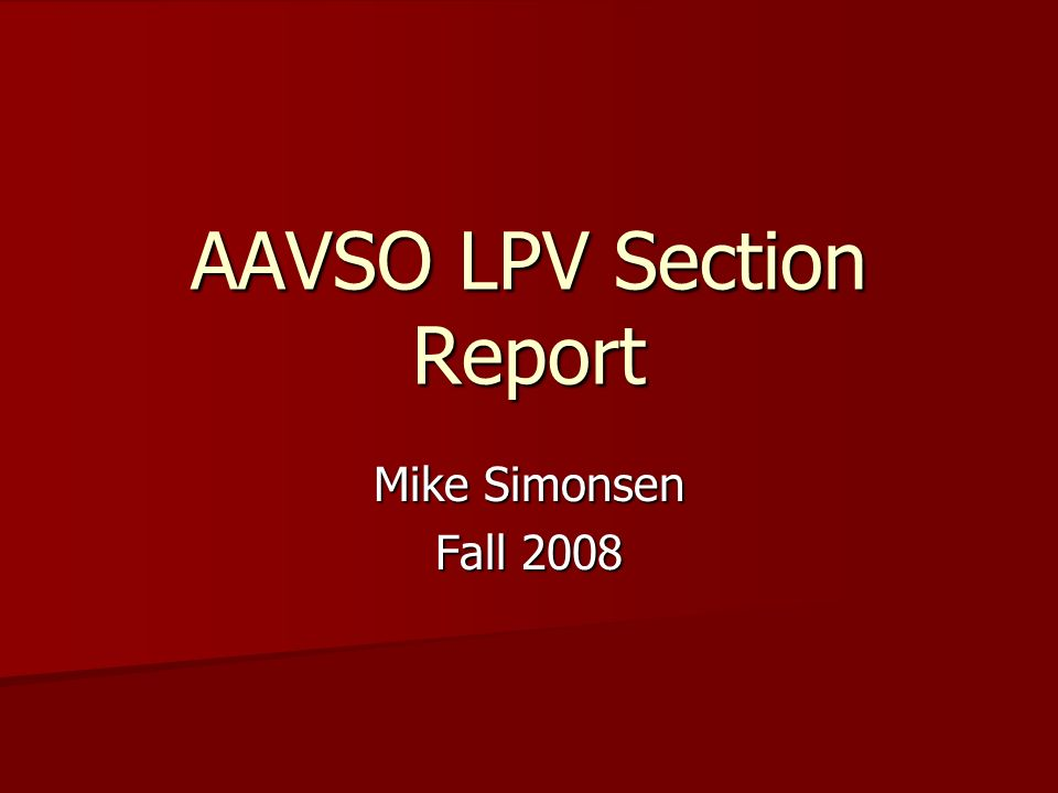 AAVSO LPV Section Report Mike Simonsen Fall 2008