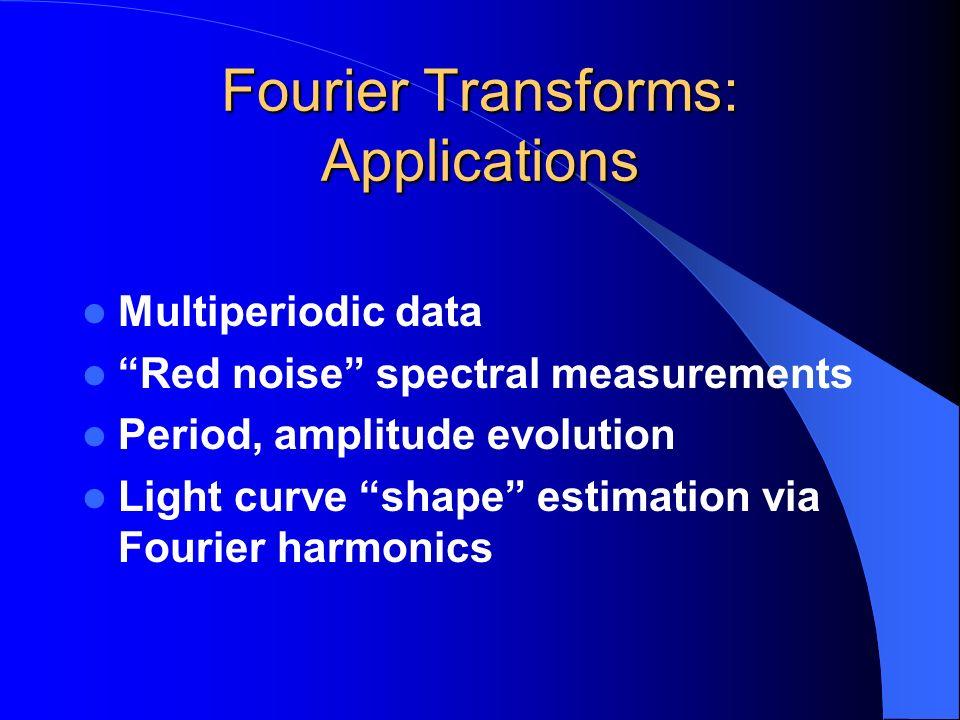 Fourier Transforms: Applications Multiperiodic data Red noise spectral measurements Period, amplitude evolution Light curve shape estimation via Fouri