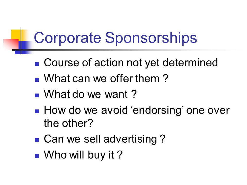Corporate Sponsorships Course of action not yet determined What can we offer them .