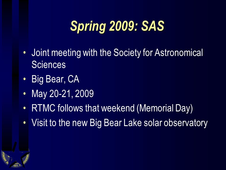 Spring 2009: SAS Joint meeting with the Society for Astronomical Sciences Big Bear, CA May 20-21, 2009 RTMC follows that weekend (Memorial Day) Visit to the new Big Bear Lake solar observatory