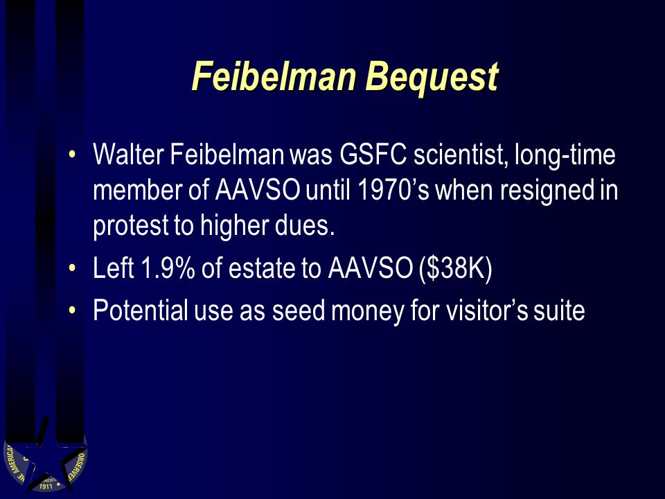 Feibelman Bequest Walter Feibelman was GSFC scientist, long-time member of AAVSO until 1970s when resigned in protest to higher dues.