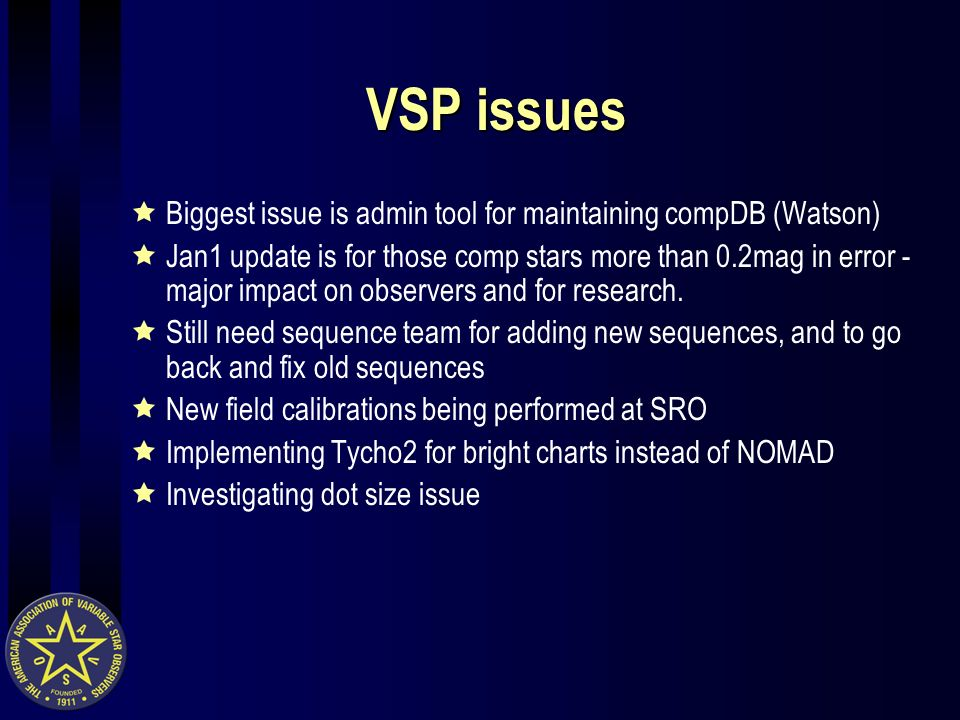 VSP issues Biggest issue is admin tool for maintaining compDB (Watson) Jan1 update is for those comp stars more than 0.2mag in error - major impact on observers and for research.