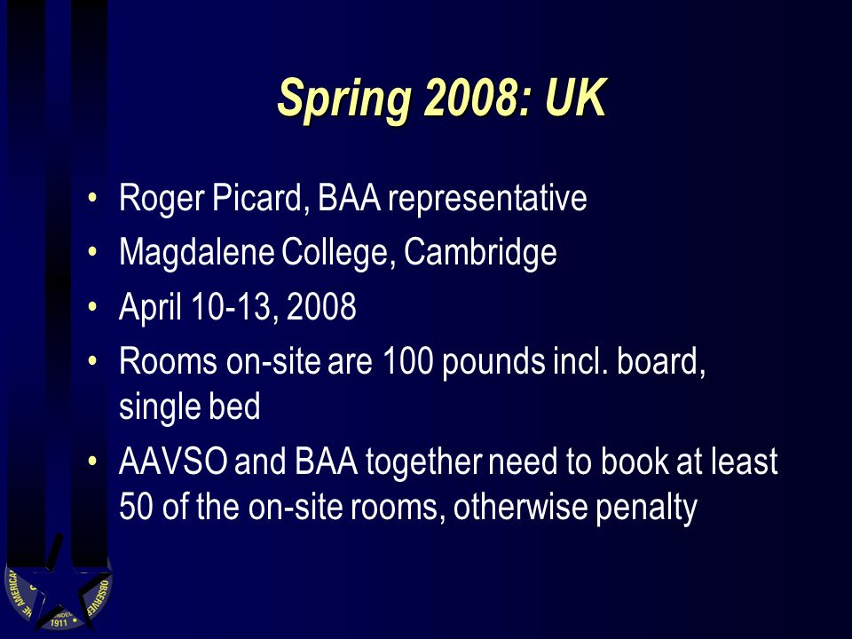 Spring 2008: UK Roger Picard, BAA representative Magdalene College, Cambridge April 10-13, 2008 Rooms on-site are 100 pounds incl.