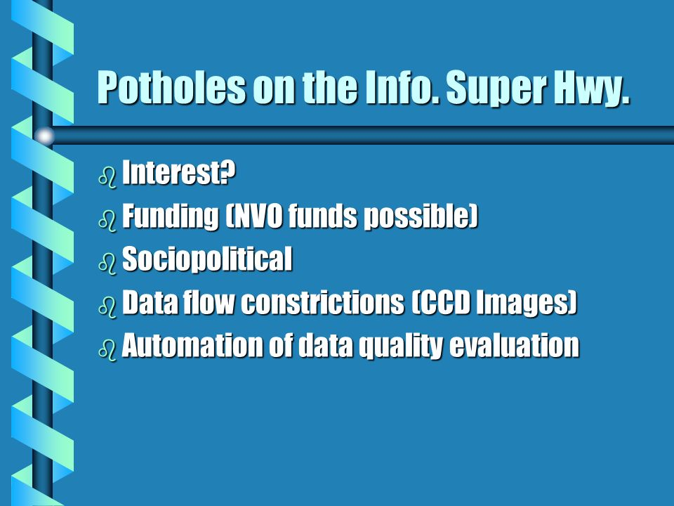 Potholes on the Info. Super Hwy. b Interest? b Funding (NVO funds possible) b Sociopolitical b Data flow constrictions (CCD Images) b Automation of da