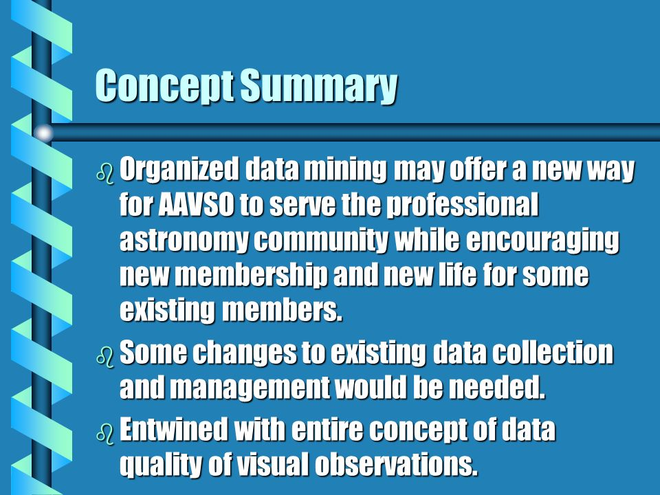 Concept Summary b Organized data mining may offer a new way for AAVSO to serve the professional astronomy community while encouraging new membership a