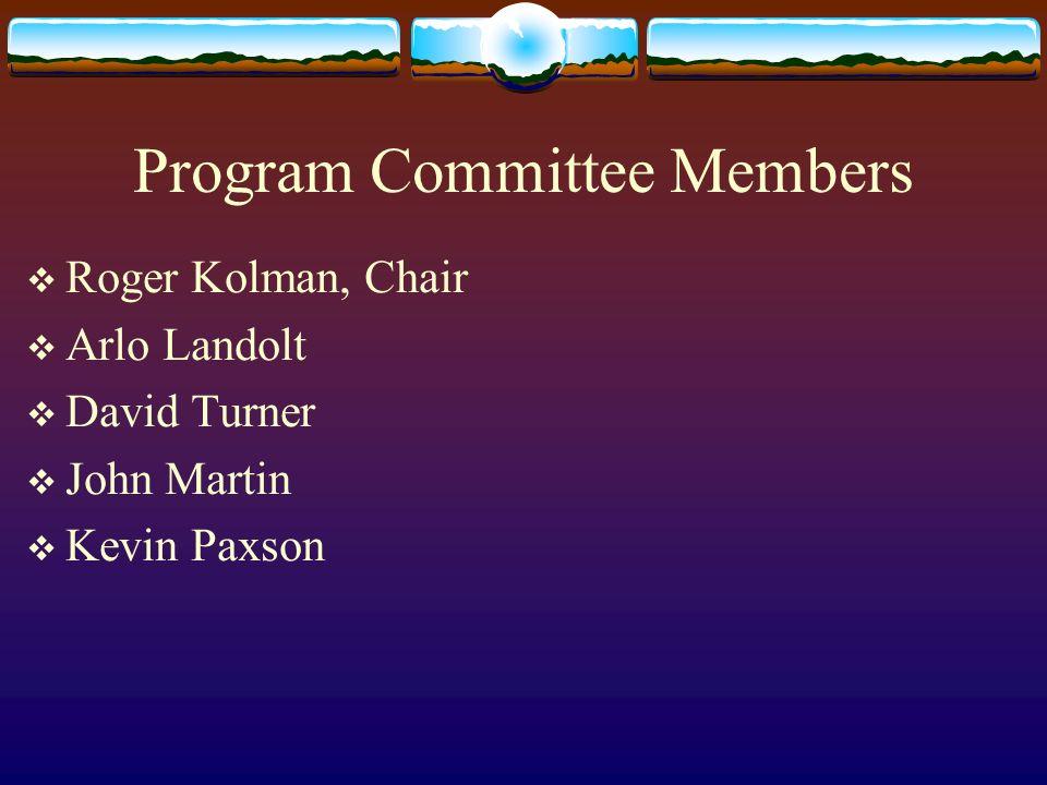 Program Committee Members Roger Kolman, Chair Arlo Landolt David Turner John Martin Kevin Paxson