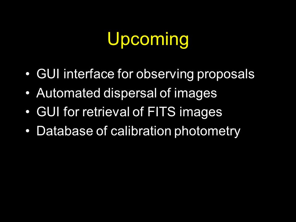 Upcoming GUI interface for observing proposals Automated dispersal of images GUI for retrieval of FITS images Database of calibration photometry