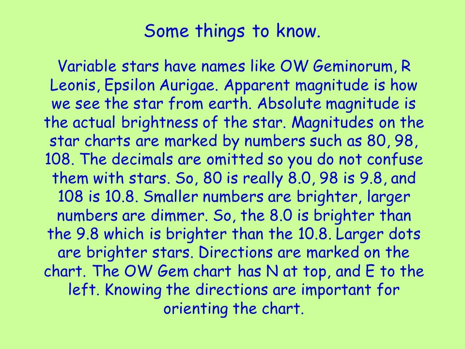 Some things to know. Variable stars have names like OW Geminorum, R Leonis, Epsilon Aurigae.