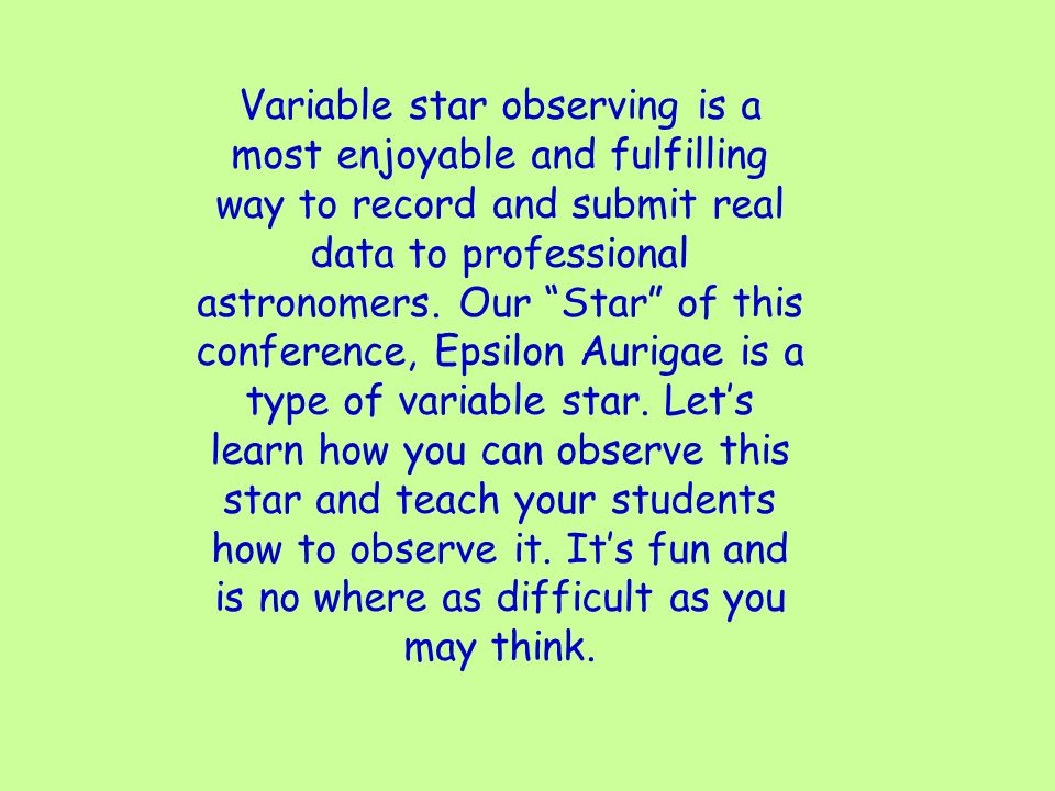 Variable star observing is a most enjoyable and fulfilling way to record and submit real data to professional astronomers.