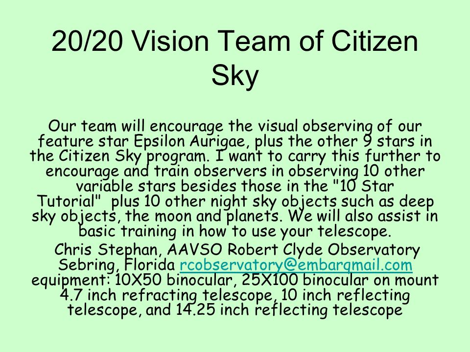 20/20 Vision Team of Citizen Sky Our team will encourage the visual observing of our feature star Epsilon Aurigae, plus the other 9 stars in the Citiz