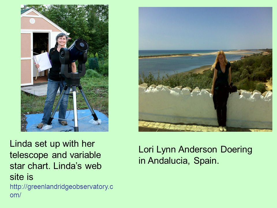 Linda set up with her telescope and variable star chart. Lindas web site is http://greenlandridgeobservatory.c om/ Lori Lynn Anderson Doering in Andal