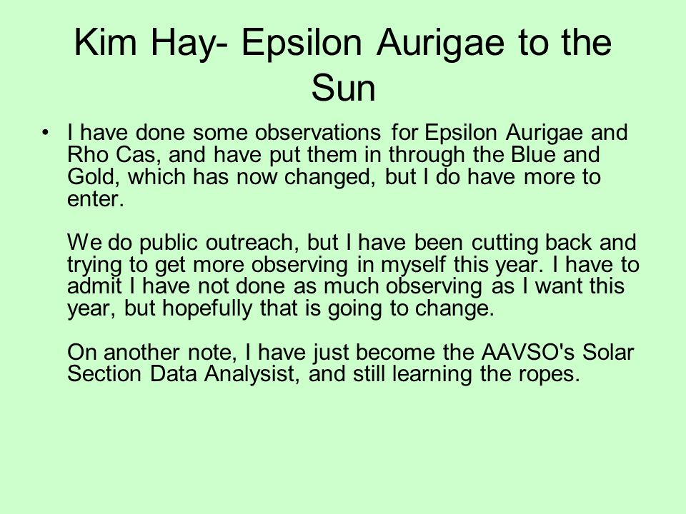 Kim Hay- Epsilon Aurigae to the Sun I have done some observations for Epsilon Aurigae and Rho Cas, and have put them in through the Blue and Gold, whi