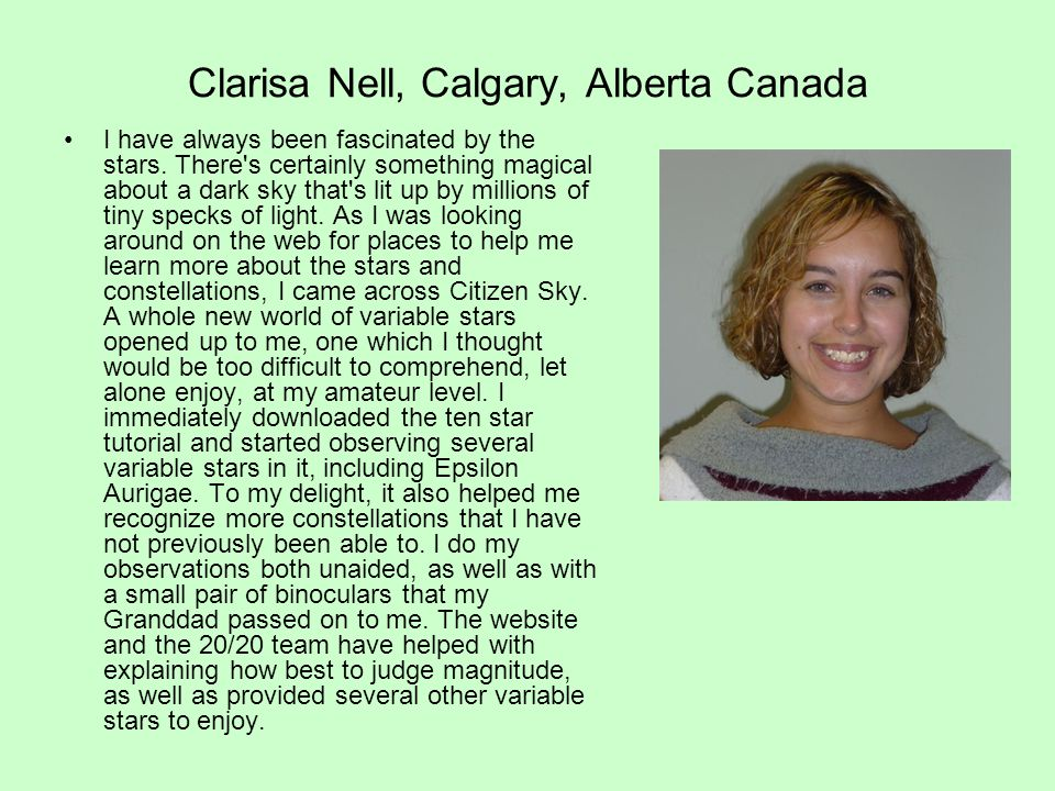 Clarisa Nell, Calgary, Alberta Canada I have always been fascinated by the stars.