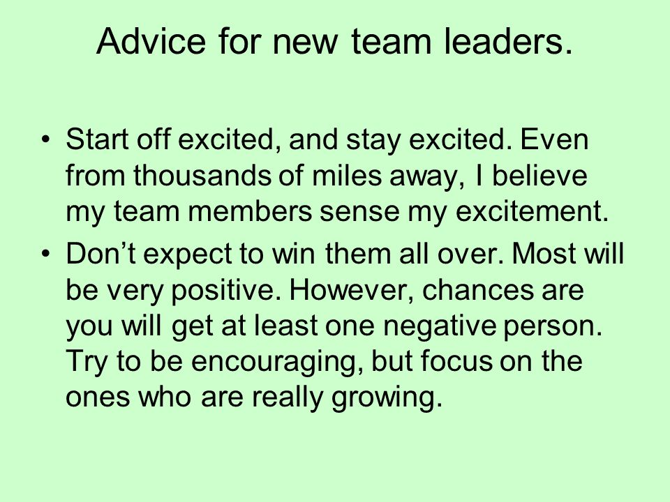 Advice for new team leaders.Start off excited, and stay excited.