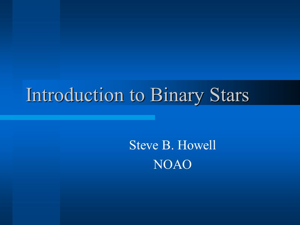 Binary Stars - Types Binaries can be close (short orbital period) and show light variations due to … Ellipsoidal shape and/or tidal interaction Interactions such as mass exchange / transfer If the smaller (but more massive) star in an IB is a white dwarf, the binary is called a cataclysmic variable