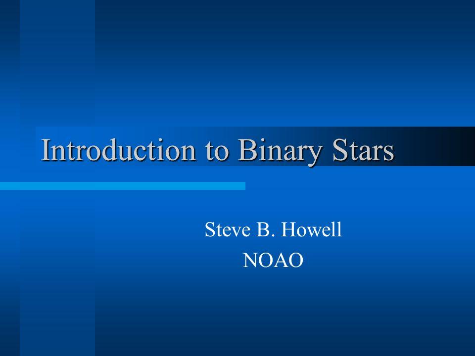 Introduction to Binary Stars Steve B. Howell NOAO
