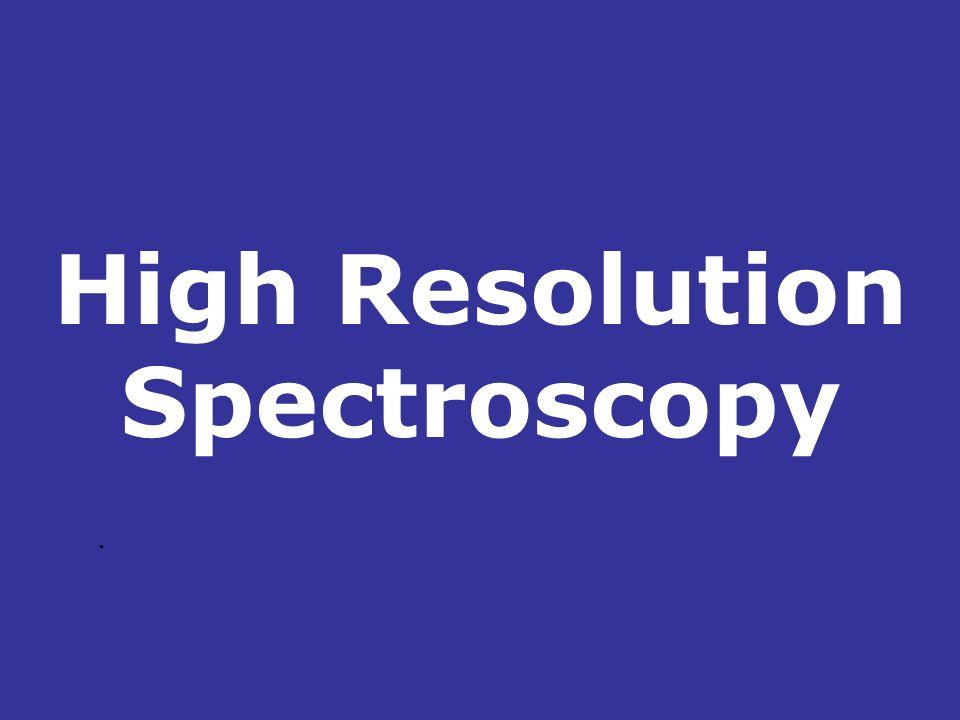High Resolution Spectroscopy.