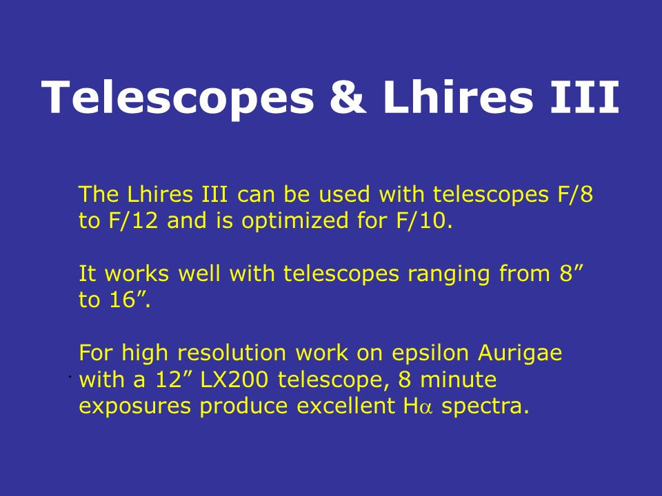 Telescopes & Lhires III The Lhires III can be used with telescopes F/8 to F/12 and is optimized for F/10. It works well with telescopes ranging from 8