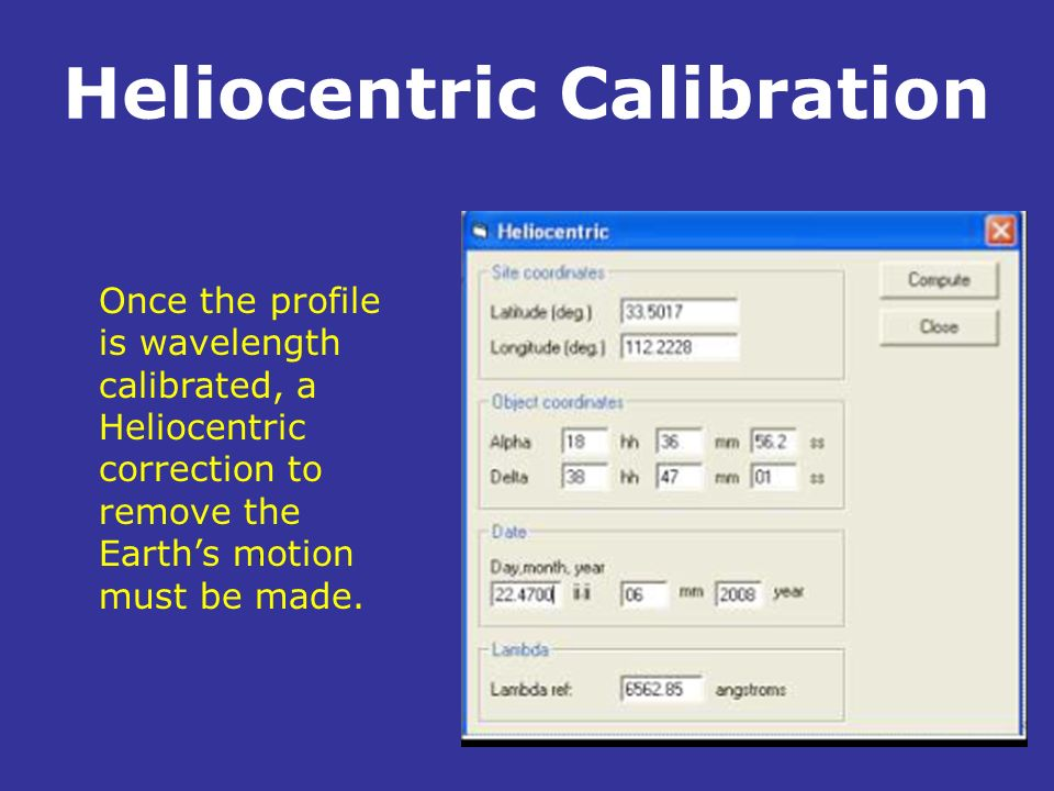 Heliocentric Calibration. Once the profile is wavelength calibrated, a Heliocentric correction to remove the Earths motion must be made.